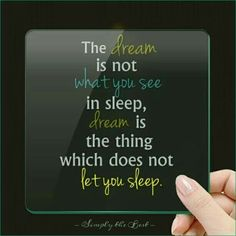 Do you have any dreams which does not let you sleep? Don't Let, Let It Be, Motivation Quotes, Dream Big, Dreaming Of You, Sleep, Dreams, Motivational Quotes, Quotes Motivation