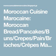 Moroccan Cuisine Marocaine: Moroccan Bread/Pancakes/Buns/Crepes/Pain/Brioches/Crêpes Marocains/Mssamen/Baghrir/Malwi/Rziza etc....