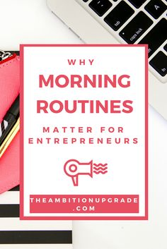 Why a morning routine matters for entrepreneurs (  5 ways to improve yours)