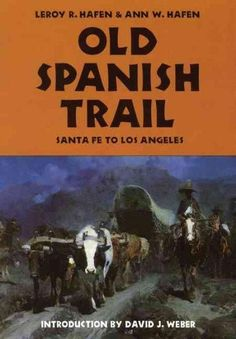 Old Spanish Trail: Santa Fe to Los Angeles : With Extracts from Contemporary Records and Including Diaries of Ant...