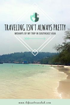 Traveling Isn't Always Pretty: Mishaps of my Trip in South East Asia - life untraveled