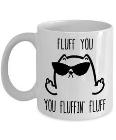 Fluff You Fluffin' Fluff Cat Funny Coffee Mug Cat Lovers Gift-Ceramic Coffee Mug #HappyHomeShop #CatFunny