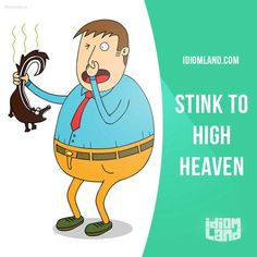 """Stink to high heaven"" means ""to smell very badly"".  Example: This meat stinks to high heaven. Throw it away!     Learning English can be fun!  Visit our website: learzing.com"