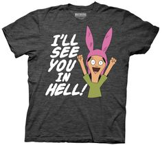 """Those with a wicked sense of humor will appreciate this officially-licensed Bob's Burgers Louise Belcher """"I'll See You in Hell"""" t-shirt.   Featuring a gleeful Louise Belcher up-in-arms and proclaiming where she'll see you, this adult Bob's Burgers Louise Belcher t-shirt is too funny for words.  Fans of Bob's Burgers will want to own this Louise Belcher Bob's Burgers tee."""
