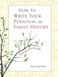 How to Write Your Personal or Family History: If You Don't Do It, Who Will?