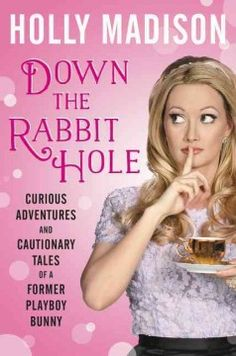 Down the rabbit hole : curious adventures and cautionary tales of a former Playboy bunny by Holly Madison