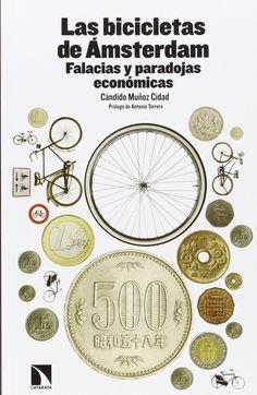 Las bicicletas de Amsterdam. falacias y paradojas económicas. Cándido Muñoz Cidad. Mäis información no catálogo: http://kmelot.biblioteca.udc.es/record=b1533566~S1*gag