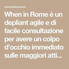 When in Rome è un depliant agile e di facile consultazione per avere un colpo d'occhio immediato sulle maggiori attività che si svolgono a Roma