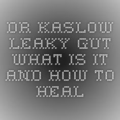 Dr kaslow - Leaky gut - what is it and how to heal