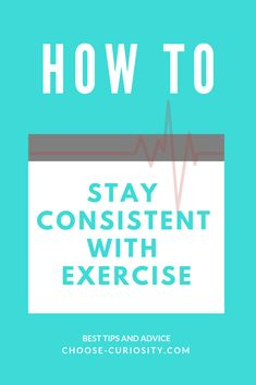 How to Stay Consistent with Exercise Consistency, Curiosity, Self Improvement, Routine, About Me Blog, Exercise, Good Things, Workout, Health