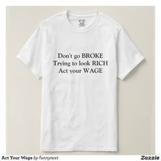 Act Your Wage Tee Shirts