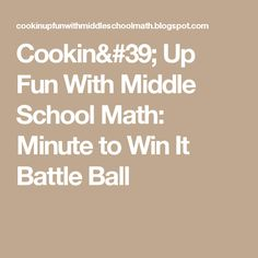 Cookin' Up Fun With Middle School Math: Minute to Win It Battle Ball