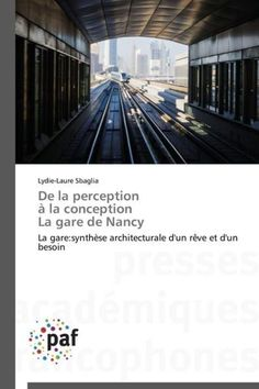 de La Perception a la Conception La Gare de Nancy