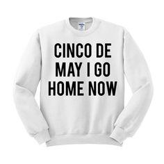 Cinco De Mayo - May I Go Home Now Crewneck Sweatshirt #cincodemayo