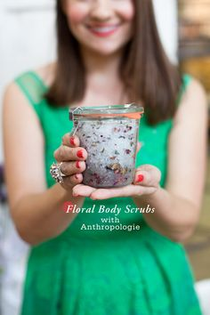 ^Floral Body Scrub-   1 Cup Sea salt  ½ Cup Sweet Almond Oil  5-7 Drops Lavender or Rose Hip Seed Essential Oil  1 Tbsp. Dried Lavender or Rose  Weck Jars    Directions:  1. In a small bowl mix exfoliate, oil and essential oil until well combined.  2. Add dried flowers if desired and fold in.  3. Spoon into Weck jar or sealed container. Body scrub should last up to a few weeks in the bath.