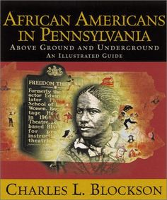 African Americans In Pennsylvania: Above Ground And Underground: An Illustrated Guide