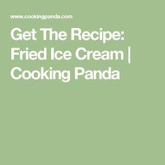 Get The Recipe: Fried Ice Cream   Cooking Panda