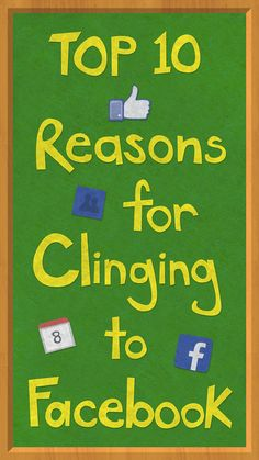 The Top 10 Reasons You're Still Clinging to Facebook