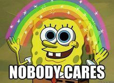 nobody cares - Imagination Spongebob