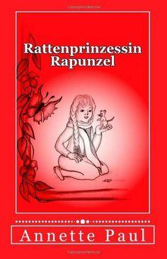 Rattenprinzessin Rapunzel von Annette Paul, http://www.amazon.de/dp/1494320479/ref=cm_sw_r_pi_dp_AfWRsb0J5Z4MS Illustrationen von Krisi Sz. - Pöhls
