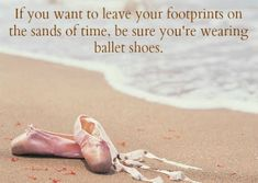 be sure you're wearing your ballet shoes