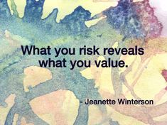 """""""What you risk reveals what you value."""" - Jeanette Winterson, Written on the Body Amazing Quotes, Great Quotes, Quotes To Live By, Inspirational Quotes, Sign Quotes, Words Quotes, Me Quotes, Sayings, The Words"""