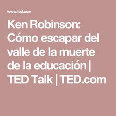Ken Robinson: Cómo escapar del valle de la muerte de la educación | TED Talk | TED.com