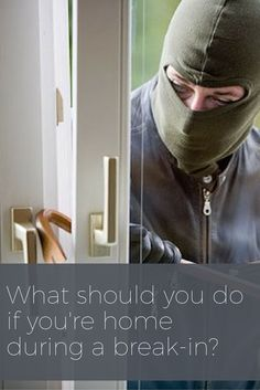 Being home during a break-in is a nightmare. Here's how to stay safe.