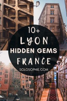 Hidden Gems & Secret Spots in Lyon, East of France. Here's a guide to the most unusual things to do in Lyon