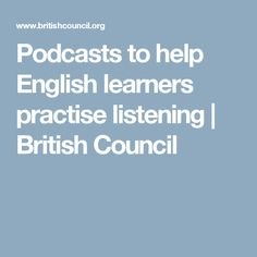 Podcasts to help English learners practise listening   British Council