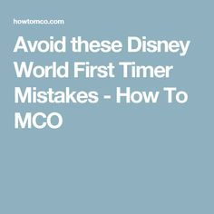 Avoid these Disney World First Timer Mistakes - How To MCO