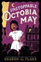Unstoppable Octobia May / Sharon G. Flake. J FIC. AR: 3.8. Lexile: 550.