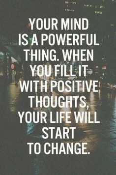 Motivation Quotes : Your mind is a powerful thing. When you fill it with positive thoughts, your lif. - About Quotes : Thoughts for the Day & Inspirational Words of Wisdom The Words, Motivacional Quotes, Great Quotes, Inspiring Quotes, Famous Quotes, Quotes Images, Short Quotes, Amazing Quotes, Happy Quotes
