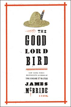 THE GOOD LORD BIRD by James McBride, winner of the 2013 National Book Award for Fiction. From the bestselling author of The Color of Water and Song Yet Sung comes the story of a young boy born a slave who joins John Brown's antislavery crusade—and who must pass as a girl to survive.