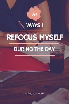10 Ways I Refocus Myself During The Day