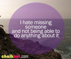 missing someone you love quotes | hate missing someone and not being able to do anything about it