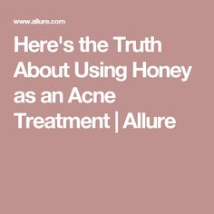 Here's the Truth About Using Honey as an Acne Treatment | Allure
