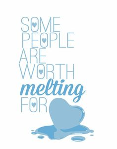 Some people are worth melting for... this is for my bffs belle, hannah, and emma. I WILL MELT 4 U