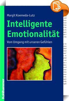 """Intelligente Emotionalität :: Emotionen gelten in der Öffentlichkeit zumeist als störend. Unsere Erziehung arbeitet auf emotionale Beherrschung hin. Trotz wissenschaftlicher Forschritte auf dem Gebiet der Emotionsforschung wird selten anderswo als in der Psychotherapie und im privaten Bereich der Familie der Umgang mit Gefühlen geschult. Ein Unterrichtsfach """"Intelligente Emotionalität> gibt es bisher nicht. Die Autorin legt ein umfassendes Werk zum Thema Emotionen vor. Sie bezieht ..."""