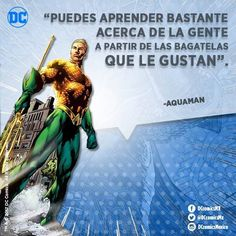 """""""Puedes aprender bastante acerca de la gente a partir de las bagatelas que le gustan"""".  - Aquaman"""