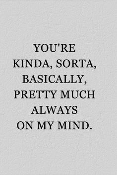 40 Flirty Quotes For Him And Her - Page 5 of 7 You're Kinda Sorta. Life Quotes Love, Valentine's Day Quotes, Love Quotes For Her, Quote Of The Day, Love For Her, Boy Crush Quotes, Cute Love Sayings, Be Mine Quotes, Lovely Day Quotes