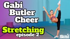 Gabi Butler Cheer Episode 2: Stretching Tutorial