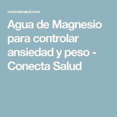 Agua de Magnesio para controlar ansiedad y peso - Conecta Salud