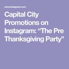 "Capital City Promotions on Instagram: ""The Pre Thanksgiving Party"" Thanksgiving Parties, Capital City, Promotion, Events, Party, Instagram, Fiesta Party, Parties"