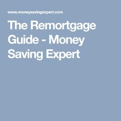 The Remortgage Guide - Money Saving Expert