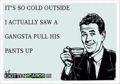 Funny pictures of the day (104 pics) - It's So Cold Outside, I Actually Saw A Gangster Pull His Pants Up