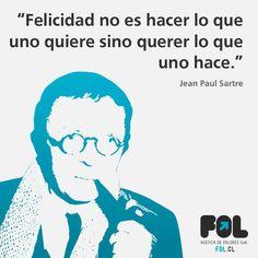 """""""Felicidad no es hacer lo que uno quiere sino querer lo que uno hace"""" Jean Paul Sartre, Human Nature, Thoughts, Humor, Motivation, Feelings, Memes, Cl, Tinkerbell"""