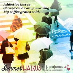 Teaser for SUMMER HAIKUS by S. J. Pajonas. Addictive kisses / Shared on a rainy morning / My coffee grows cold.