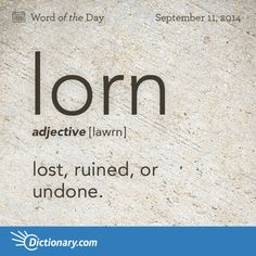 Dictionary.com's Word of the Day - lorn - Archaic. lost, ruined, or undone.