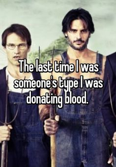 The last time I was someone's type I was donating blood.